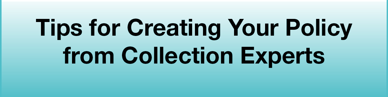 Tips for Creating Your Collection Policy from Collection Experts