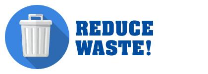 Reduce Waste!