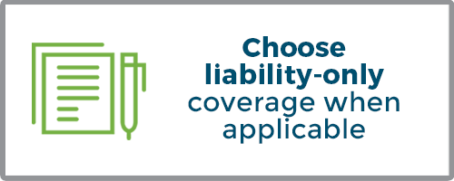 Choose liability-only coverage when applicable