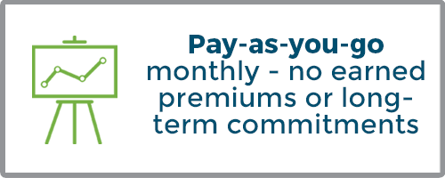 Pay-as-you-go monthly - no earned premiums or long-term commitments
