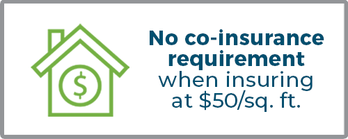 No co-insurance requirement when insuring at 50/sq. ft.